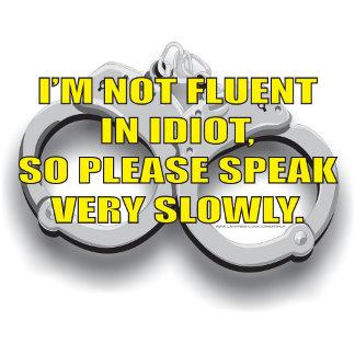 I'M NOT FLUENT IN IDIOT....