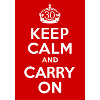 30 Keep Calm and Carry On!