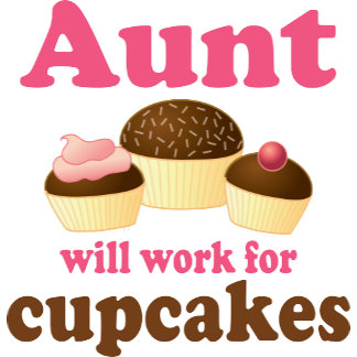 Will Work For Cupcakes Aunt
