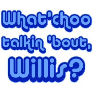 ➢ What Choo Talkin About Willis?