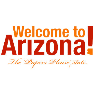 ➢ Arizona – The Papers Please State
