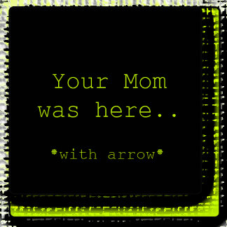 Your Mom Was Here!