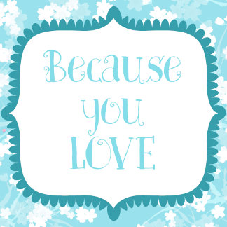 Because you LOVE