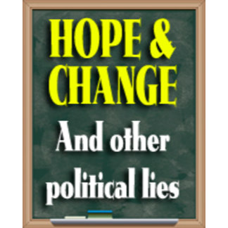 Hope & Change (and other political lies)