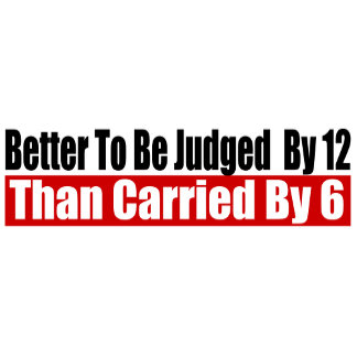 Better To Be Judged By 12