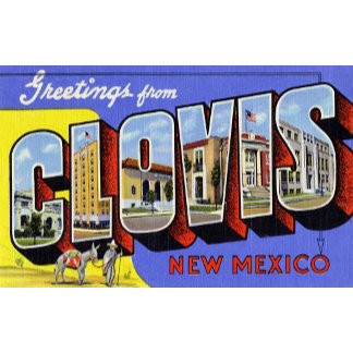 Greetings from Clovis New Mexico