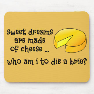 Sweet Dreams are Made of Cheese Mouse Pad