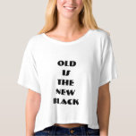T SHIRT- OLD IS THE NEW BLACK TSHIRTS