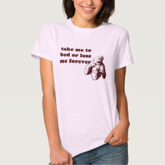 Take me to bed or lose me forever tshirts