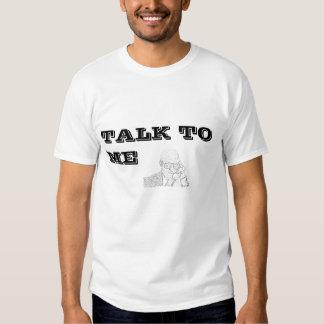 Talk to me tshirt