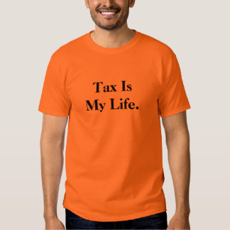 Tax Is My Life. - Crazy Tax Quote T Shirts