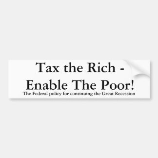 Tax the Rich - Enable The Poor!, The Federal po... Bumper Sticker