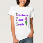 Teachers Plant Seeds T Shirts