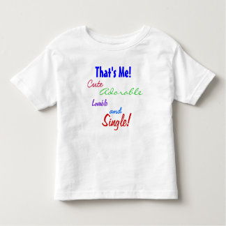 That's Me! Cute, Adorable, Lovable and Single! Tshirt