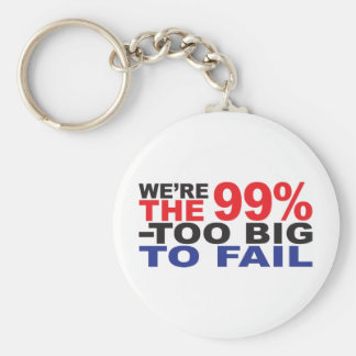 The 99% - Too Big to Fail Basic Round Button Key Ring