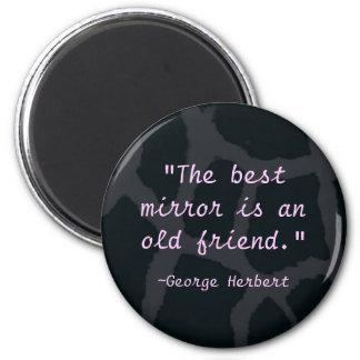 """The best mirror is an old friend"" 6 Cm Round Magnet"