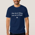 The Best Thing You Never Had t-shirt