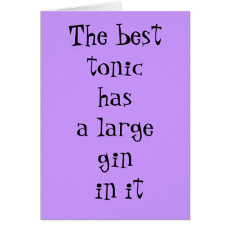 The best tonic has a large gin in it - birthday greeting card