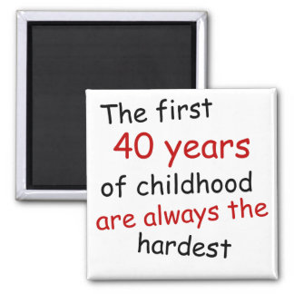 The First 40 Years Of Childhood Square Magnet
