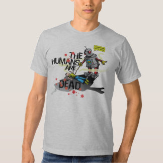 The Humans are Dead Shirt