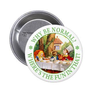 """The Mad Hatter's Tea Party - """"Why Be Normal?"""" 6 Cm Round Badge"""