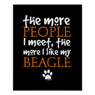The more people I meet the more I like my Beagle Poster