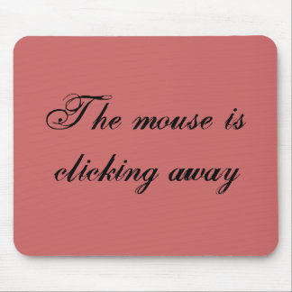 The mouse is clicking away mouse pad