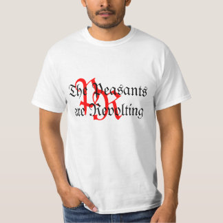 The Peasants are Revolting Tshirts