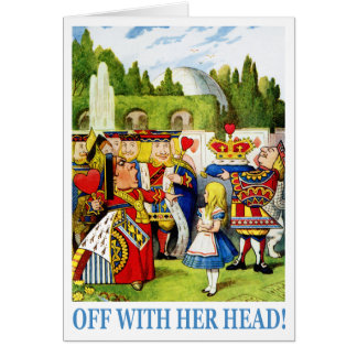 "The Queen of Hearts shouts ""Off with her head!"" Greeting Card"