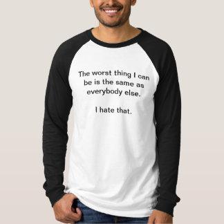The same as everyone else tee shirts