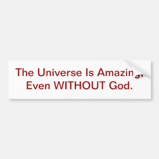 The Universe Is Amazing, Even WITHOUT God. Bumper Sticker