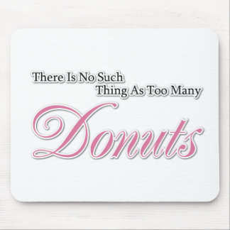 There is no such thing as too many Donuts! Mouse Pad