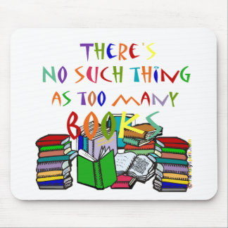There's No Such Thing as Too Many Books! Mouse Pad