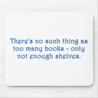 There's No Such Thing As Too Many Books Mouse Pad