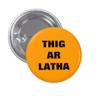 Thig Ar Latha Gaelic Our Day Will Come Pinback 3 Cm Round Badge