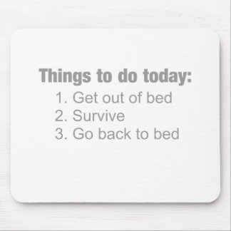 Things to do today: get up  / survive / back to.. mouse pad