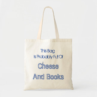 This Bag Is Probably Full Of Cheese And Books