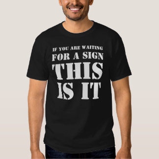 This is your sign tee shirts