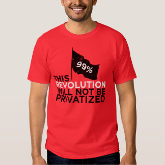This revolution will not be privatized - 99% t shirt