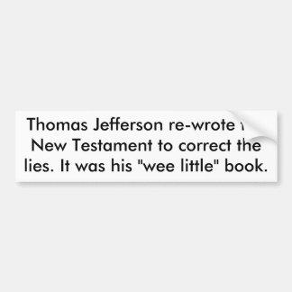 Thomas Jefferson re-wrote theNew Testament to c... Bumper Sticker