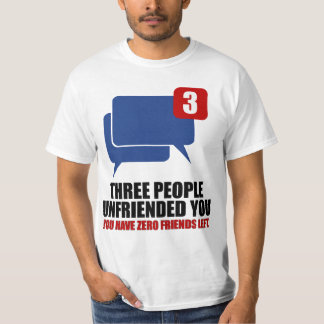 Three People Unfriended You Tee Shirt