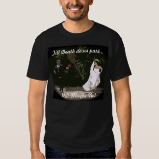 Till Death Do us part...Well Maybe Not Tees