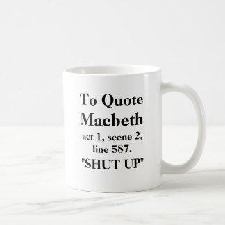 To Quote Macbeth act 1, scene 2, line 587 Shut Up Basic White Mug