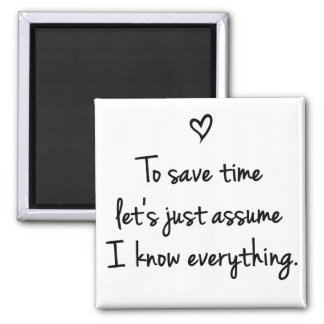 To Save Time Let's Just Assume Funny Quote Magnet