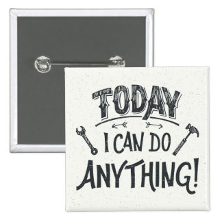 Today I Can Do Anything 15 Cm Square Badge