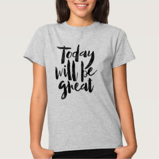 Today will be great t shirts