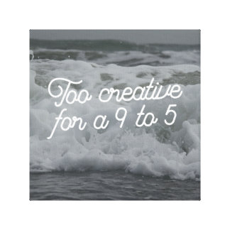 Too Creative for a 9-5 Canvas Wall Decor Stretched Canvas Prints