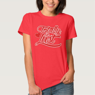 Totally in LUST Tshirt