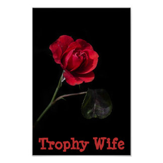 Trophy Wife Rose Poster
