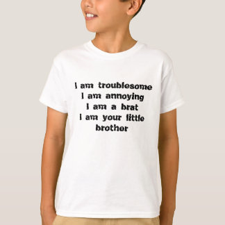 troublesome, annoying, a brat of a little brother shirt
